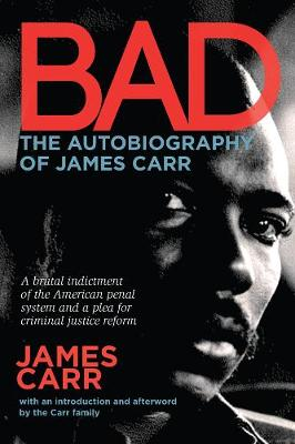 Bad: The Autobiography of James Carr by James Carr