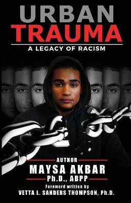 Urban Trauma: A Legacy of Racism by Maysa Akbar