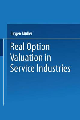 Real Option Valuation in Service Industries by Jurgen Muller