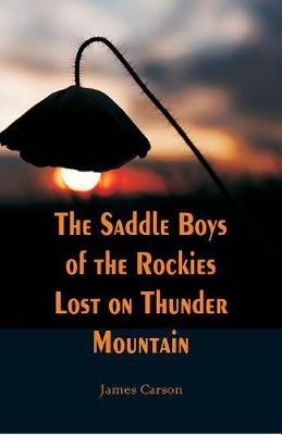 The Saddle Boys of the Rockies Lost on Thunder Mountain by James Carson
