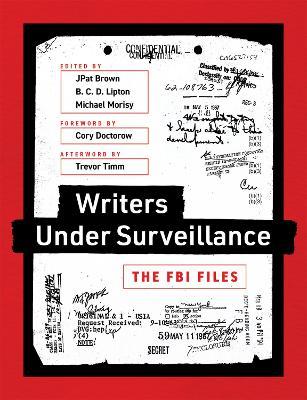 Writers under Surveillance: The FBI Files by JPat Brown