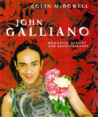 Galliano: Romantic, Realist and Revolutionary by Colin McDowell