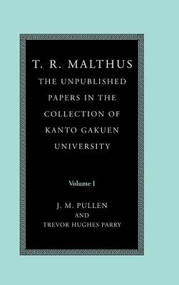 T. R. Malthus: The Unpublished Papers in the Collection of Kanto Gakuen University by T. R. Malthus