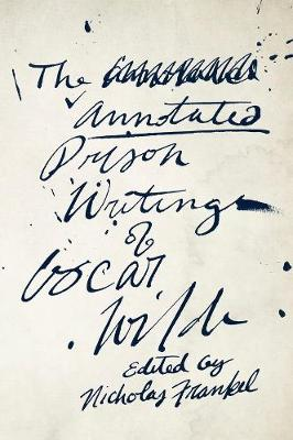 The Annotated Prison Writings of Oscar Wilde by Oscar Wilde