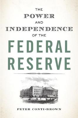 Power and Independence of the Federal Reserve by Peter Conti