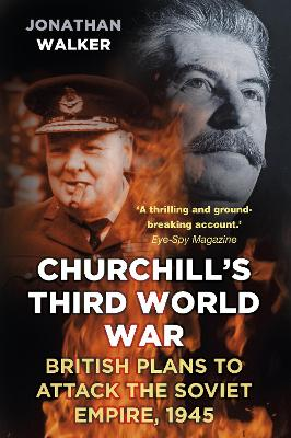 Churchill's Third World War by Jonathan Walker