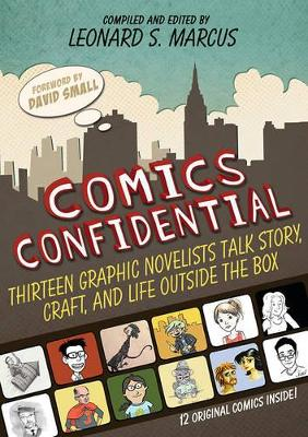 Comics Confidential: Thirteen Graphic Novelists Talk Story, Craft, and Life Outside the Box by Leonard S. Marcus