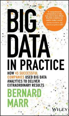 Big Data in Practice (Use Cases) - How 45         Successful Companies Used Big Data Analytics to   Deliver Extraordinary Results by Bernard Marr