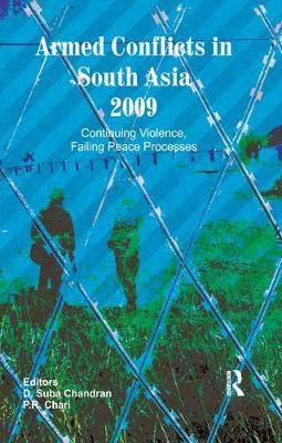Armed Conflicts in South Asia 2009: Continuing Violence, Failing Peace Processes by D. Suba Chandran