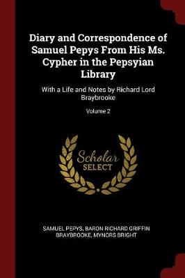 Diary and Correspondence of Samuel Pepys from His Ms. Cypher in the Pepsyian Library by Samuel Pepys