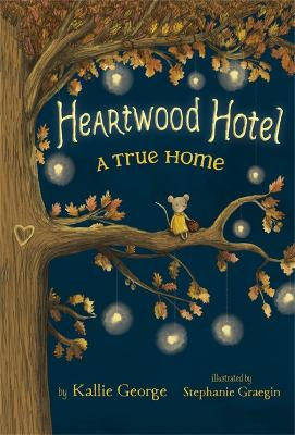 Heartwood Hotel, Book 1: A True Home by Kallie George