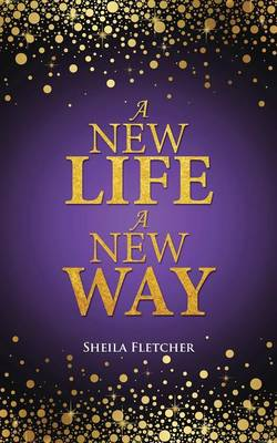 A New Life a New Way by Sheila Fletcher