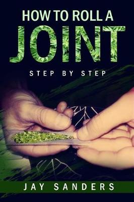 How to Roll a Joint by Jay Sanders