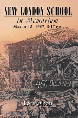 New London School: In Memoriam, March 18, 1937, 3:17 P.M. by Lori Olson