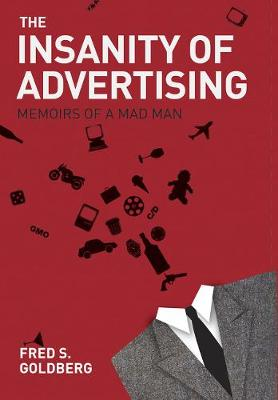 Insanity of Advertising by Goldberg Fred