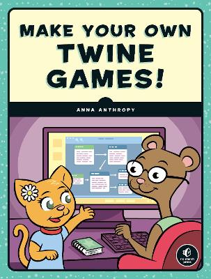 Make Your Own Twine Games! book
