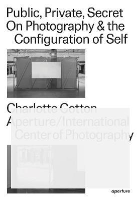 Public, Private, Secret by Charlotte Cotton