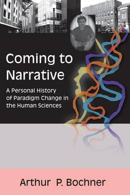 Coming to Narrative by Arthur P Bochner