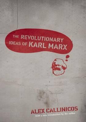 Revolutionary Ideas of Karl Marx by Alex Callinicos