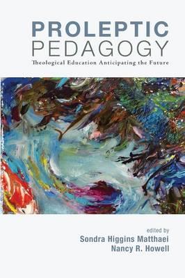Proleptic Pedagogy by Sondra Higgins Matthaei