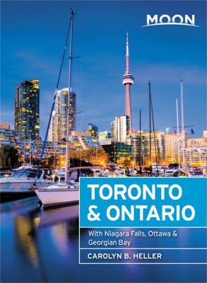 Moon Toronto & Ontario (First Edition): With Niagara Falls, Ottawa & Georgian Bay by Carolyn Heller