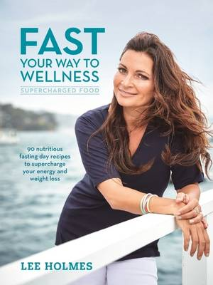 Fast Your Way to Wellness by Lee Holmes