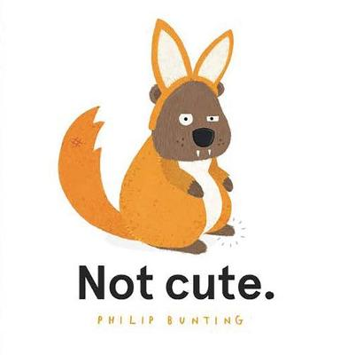 Not Cute.: 2021 CBCA Book of the Year Awards Shortlist Book by Philip Bunting
