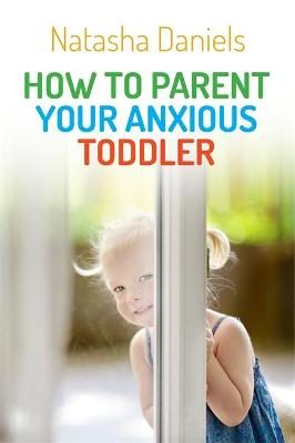 How to Parent Your Anxious Toddler by Natasha Daniels