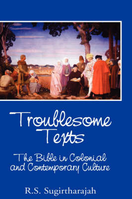 Troublesome Texts: The Bible in Colonial and Contemporary Culture by R. S. Sugirtharajah