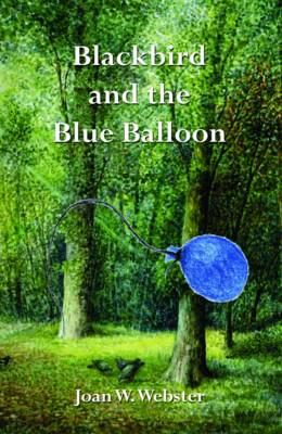Blackbird and the Blue Balloon by Joan W. Webster