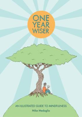 One Year Wiser: A Graphic Guide to Mindful Living by Mike Medaglia