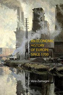 An Economic History of Europe Since 1700 by Vera Zamagni