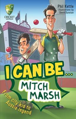 Cricket Australia: I Can Be....Mitch Marsh by Phil Kettle