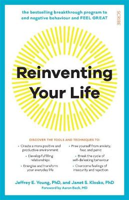 Reinventing Your Life: The breakthrough program to end negative behaviour and feel great again by Jeffrey E. Young