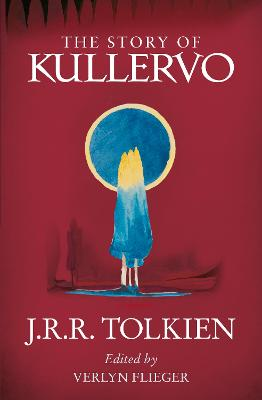 The Story of Kullervo by J. R. R. Tolkien
