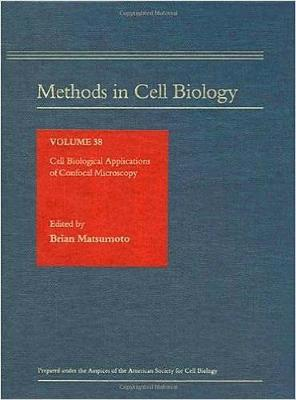 Methods in Cell Biology: v.38: Cell Biological Applications of Confocal Microscopy by Brian Matsumoto