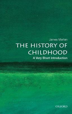 The History of Childhood: A Very Short Introduction by James Marten