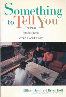 Something to Tell You: The Road Families Travel When a Child Is Gay by Gilbert Herdt