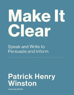 Make it Clear: Speak and Write to Persuade and Inform  book