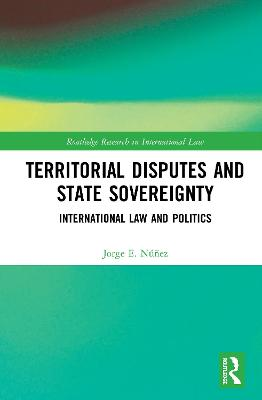 Territorial Disputes and State Sovereignty: International Law and Politics book