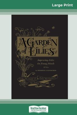 Garden of Lilies: Improving Tales for Young Minds (From the World of Stella Montgomery) (16pt Large Print Edition) by Judith Rossell