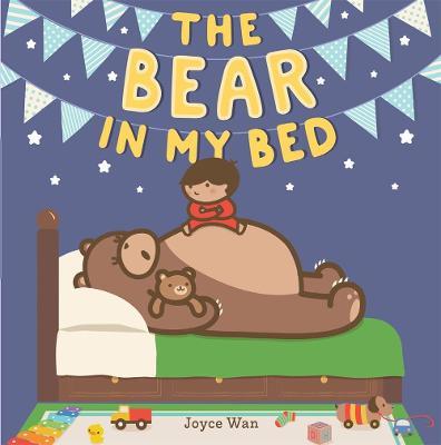 The Bear in My Bed by Joyce Wan