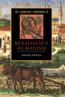The Cambridge Companion to Renaissance Humanism by Jill Kraye