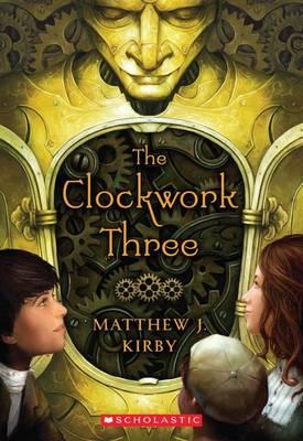 The Clockwork Three by Matthew J Kirby