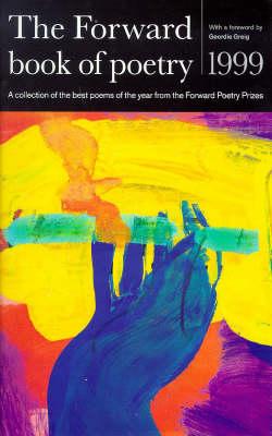 The Forward Book of Poetry: 1999 by Geordie Greig