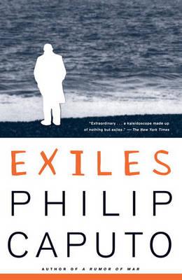 Exiles: Three Short Novels by Philip Caputo