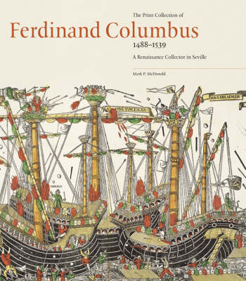 The Print Collection of Ferdinand Columbus (1488-1539) by Mark P. McDonald
