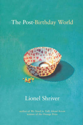 The The Post Birthday World by Lionel Shriver