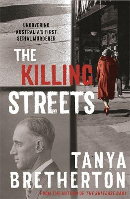 The Killing Streets: Uncovering Australia's first serial murderer book