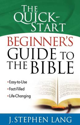 The Quick-Start Beginner's Guide to the Bible by J. Stephen Lang